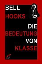 Die Bedeutung von Klasse: Warum die Verhältnisse nicht auf Rassismus und Sexismus zu reduzieren sind (German Edition)