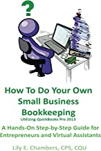 How To Do Your Own Small Business Bookkeeping Utilizing QuickBooks Pro Version 2013