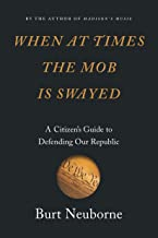 When at Times the Mob Is Swayed: A Citizen's Guide to Defending Our Republic PDF