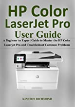Hp Color LaserJet Pro User Guide: A Beginner to Expert Guide to Master the HP Color Laserjet Pro and Troubleshoot common Problems
