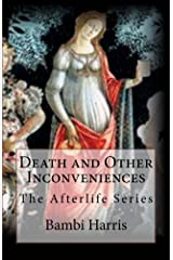 Death and Other Inconveniences (The Afterlife Series Book 1) Kindle Edition