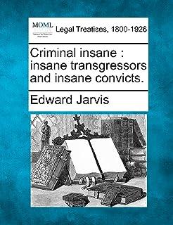 Criminal Insane: Insane Transgressors and Insane Convicts.