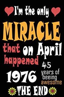 I'm the only miracle that happend on april 1976 ,45 years of beeing awesome: :Happy Birthday princess turning 45 Years Old...
