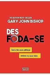 Des Foda-Se: Saia da sua Cabeça, Entre na sua Vida (Portuguese Edition) Kindle Edition