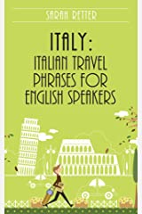 ITALY: ITALIAN TRAVEL PHRASES FOR ENGLISH SPEAKERS: The most useful 1.000 phrases to get around when travelling in Italy (ITALIAN FOR ENGLIH SPEAKERS) (Italian Edition) Kindle Edition