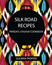 Silk Road Recipes: Parida's Uyghur Cookbook