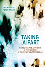 Taking [A]part: The Politics and Aesthetics of Participation in Experience-Centered Design (Design Thinking, Design Theory) (English Edition)