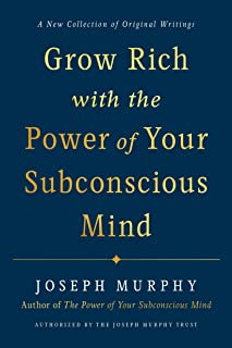 Grow Rich with the Power of Your Subconscious Mind: A New Collection of Original Writings Authorised by the Joseph Murphy ...