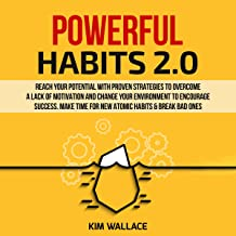 Powerful Habits 2.0: Reach Your Potential with Proven Strategies to Overcome a Lack of Motivation and Change Your Environm...