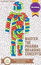MASTER THE PHARMA BRANDING CONCEPTS: PHARMACEUTICAL BRANDING (English Edition)