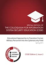 Special Edition of The Colloquium for Information Systems Security Education: Educational Approaches to Transition Fomer Military Personnel into the Cybersecurity ... Field (Edition Two Book 2) (English Edition) Format Kindle