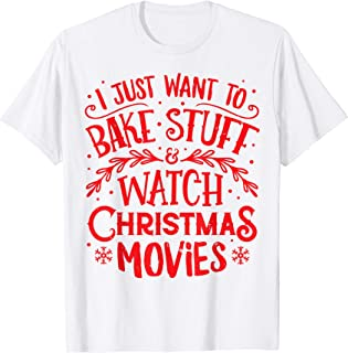 I Just Want to Bake Stuff and Watch Christmas Movies T Shirt
