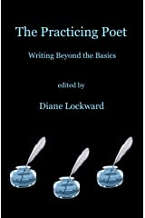 The Practicing Poet: Writing Beyond the Basics Kindle Edition