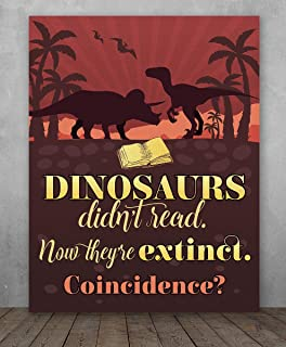 Poster - Dinosaurs Didn't Read Now They're Extinct - Choose Unframed Poster or Canvas - Makes Great Library Decor