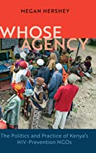 Whose Agency: The Politics and Practice of Kenya's HIV-Prevention NGOs (Africa and the Diaspora: History, Politics, Culture)