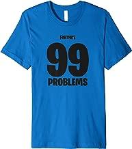 fortnite shirt 99 problems