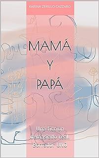 Mamá y Papá.: Una ficción demasiado real. Borrador UNO (Spanish Edition)