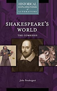 Shakespeare's World: The Comedies: A Historical Exploration of Literature