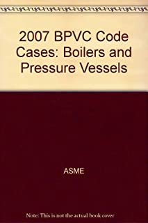 2007 BPVC Code Cases: Boilers and Pressure Vessels
