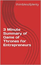 3 Minute Summary of Game of Thrones for Entrepreneurs (thimblesofplenty 3 Minute Business Book Summary Series 1)