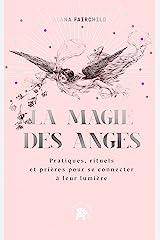 La magie des anges : Pratiques, rituels et prières pour se connecter à leur lumière (Spiritualité & intuition) Format Kindle
