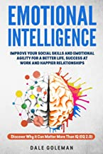 Emotional Intelligence: Improve Your Emotional Agility and Social Skills for a Better Life, Success at Work and Happier Relationships. Discover Why EQ Can Matter More Than IQ (EQ 2.0)