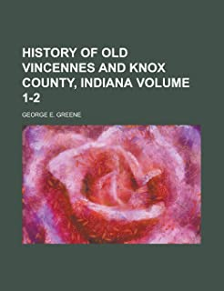 History of Old Vincennes and Knox County, Indiana (Volume 2)