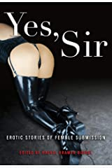 Yes, Sir: Erotic Stories of Female Submission Kindle Edition