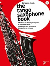 The Tango Saxophone Book (A Method for Playing Saxophone in Argentine Tango)