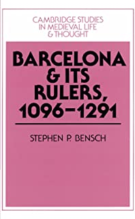 Barcelona and its Rulers, 1096-1291 (Cambridge Studies in Medieval Life and Thought: Fourth Series)