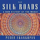 The Silk Roads - A New History of the World - HighBridge Audio - 16/02/2016