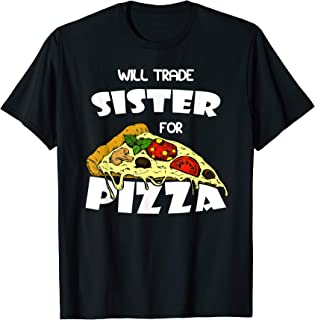 Will Trade Sister For Pizza I Brother T-Shirt
