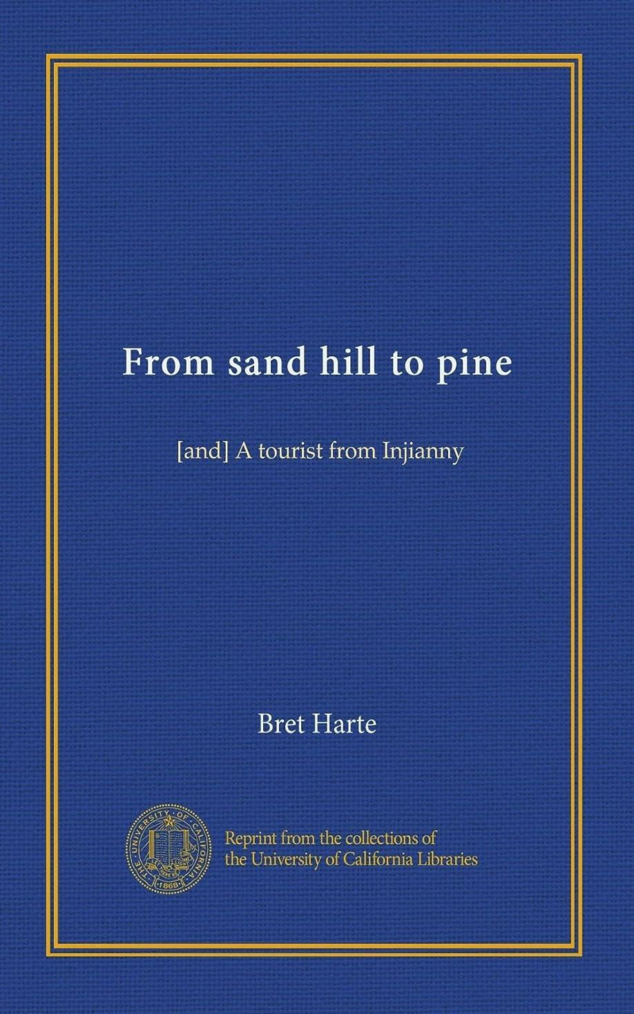 暗記する何故なの多様体From sand hill to pine: [and] A tourist from Injianny