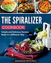 The Spiralizer Cookbook: Simple and Delicious Recipes Made in a Different Way (Spiralizer recipes)