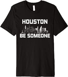 Houston Be Someone - Houston Texas Premium T-Shirt
