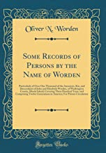 Some Records of Persons by the Name of Worden: Particularly of Over One Thousand of the Ancestors, Kin, and Descendants of John and Elizabeth Worden, ... and Comprising Twelve Generations in Am