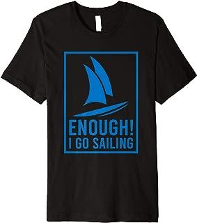 Enough! I Go Sailing Boat Ocean Hobby Regatta Race Premium T-Shirt