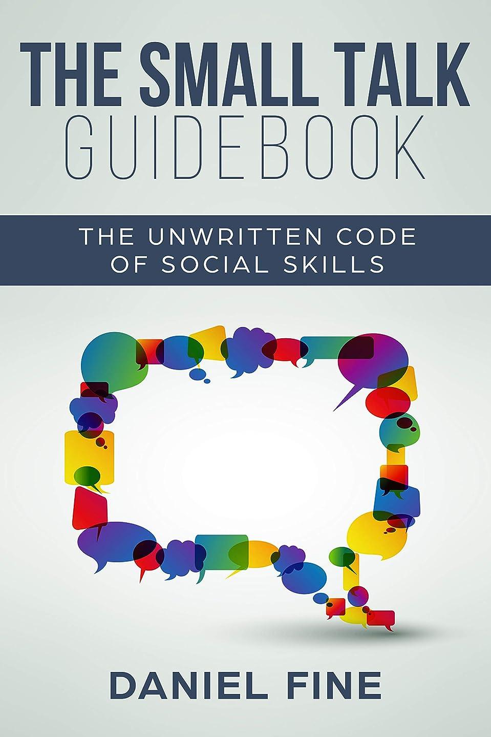 回路思い出すうぬぼれThe Small Talk Guidebook: Master The Unwritten Code of Social Skills and How Simple Training Can Help You Connect Effortlessly With Anyone. Little-Known ... with Self-Confidence (English Edition)