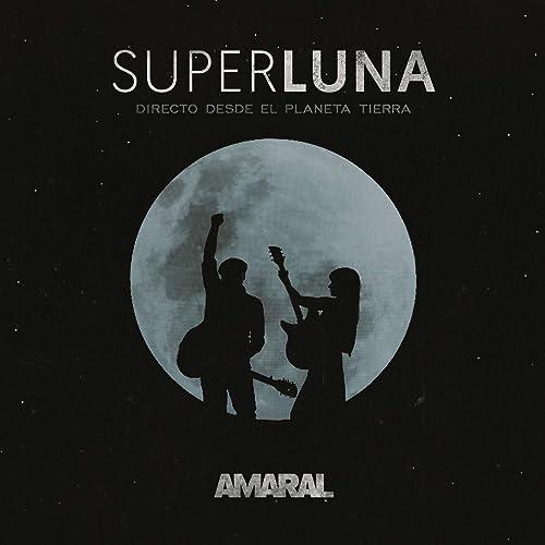 SUPERLUNA, DIRECTO DESDE EL PLANETA TIERRA de Amaral en ...