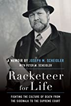 Racketeer for Life: Fighting the Culture of Death from the Sidewalk to the Supreme Court
