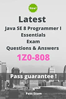 Latest Java SE 8 Programmer I Essentials Exam 1Z0-808 Questions and Answers: Guide for Real Exam (English Edition)