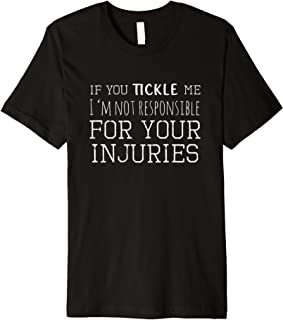 Fun If you Tickle me I am not responsible for your injuries Premium T-Shirt