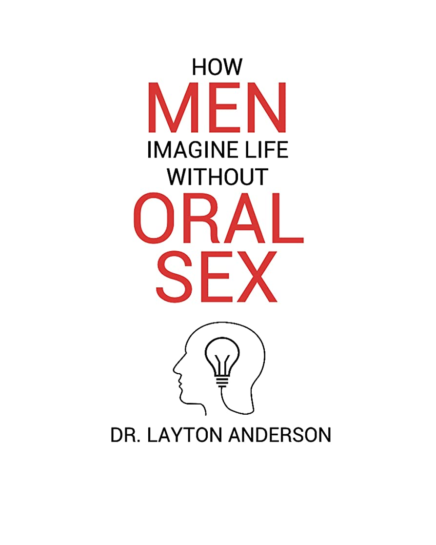 初期ペリスコープ非難HOW MEN IMAGINE LIFE WITHOUT ORAL SEX (English Edition)