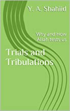 Trials and Tribulations: Why and How Allah tests us