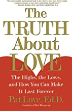 The Truth About Love: The Highs, the Lows, and How You Can Make It Last Forever