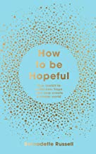 How to Be Hopeful: Your Toolkit to Rediscover Hope and Help Create a Kinder World (English Edition)