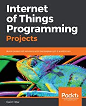 Internet of Things Programming Projects: Build modern IoT solutions with the Raspberry Pi 3 and Python