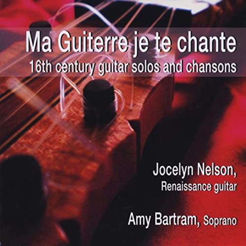 Ma Guiterre Je Te Chante - 16th Century Guitar Solos And Chansons