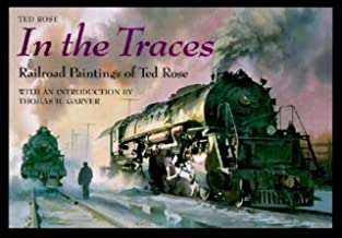 In the Traces: Railroad Paintings of Ted Rose (Railroads Past and P)
