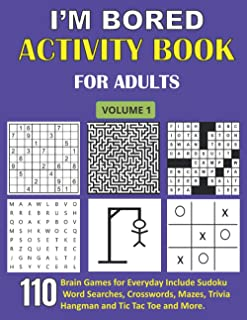I'm Bored Activity Book for Adults: 110 Brain Games for Everyday Include Sudoku, Word Searches, Crosswords, Mazes, Trivia, Hangman and Tic Tac Toe And More. (Adult Activity Books) (Volume 1)